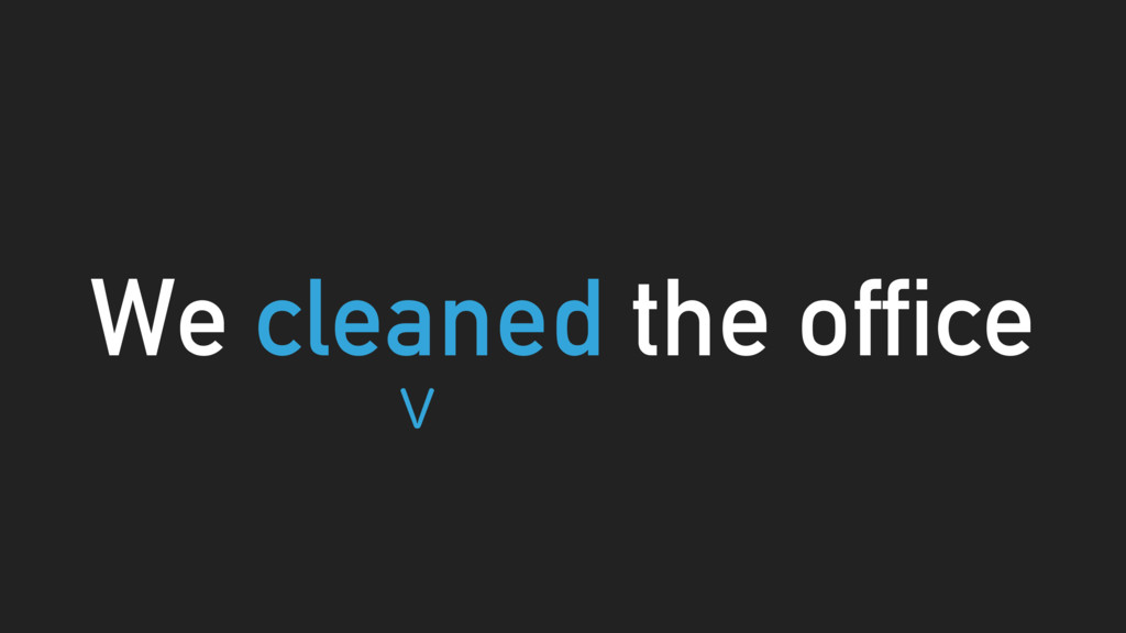 We cleaned the office 7