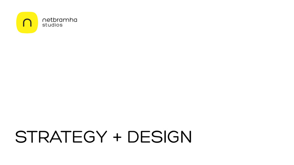 STRATEGY + DESIGN