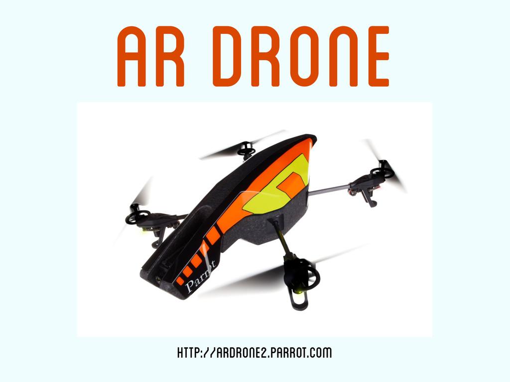 AR Drone http://ardrone2.parrot.com