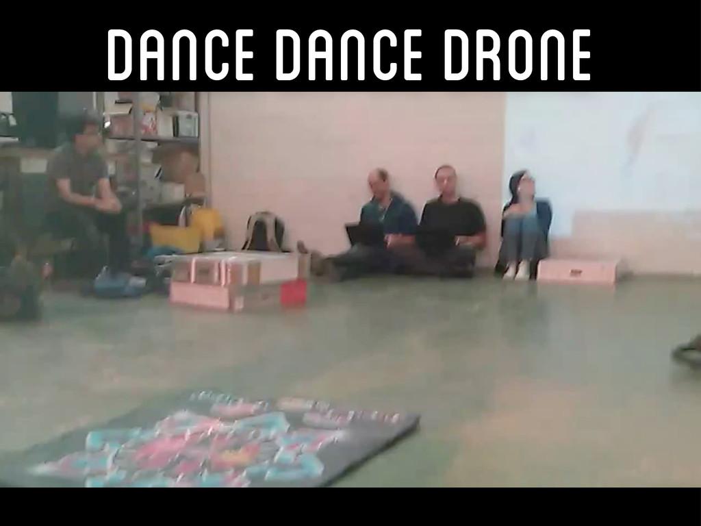 Dance Dance Drone