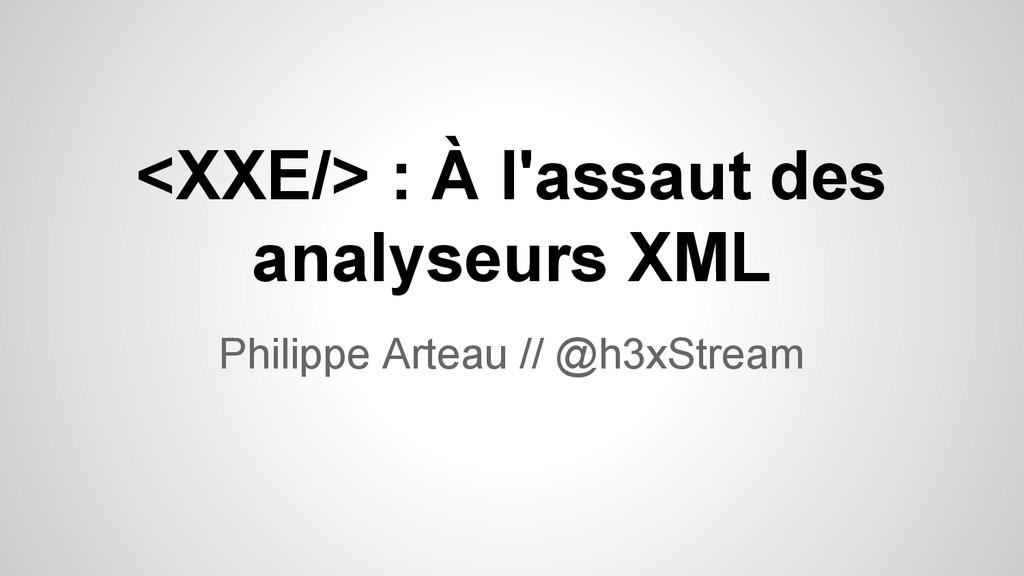 <XXE/> : À l'assaut des analyseurs XML Philippe...