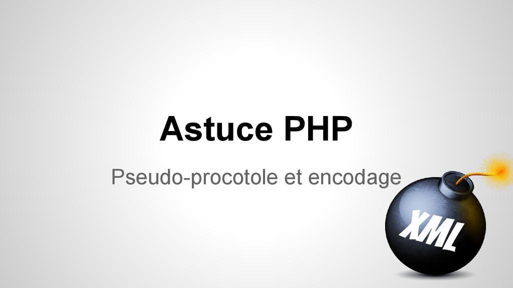 Astuce PHP Pseudo-procotole et encodage XML