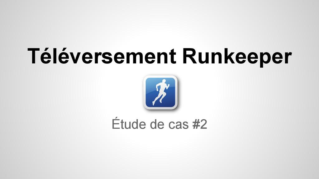 Étude de cas #2 Téléversement Runkeeper