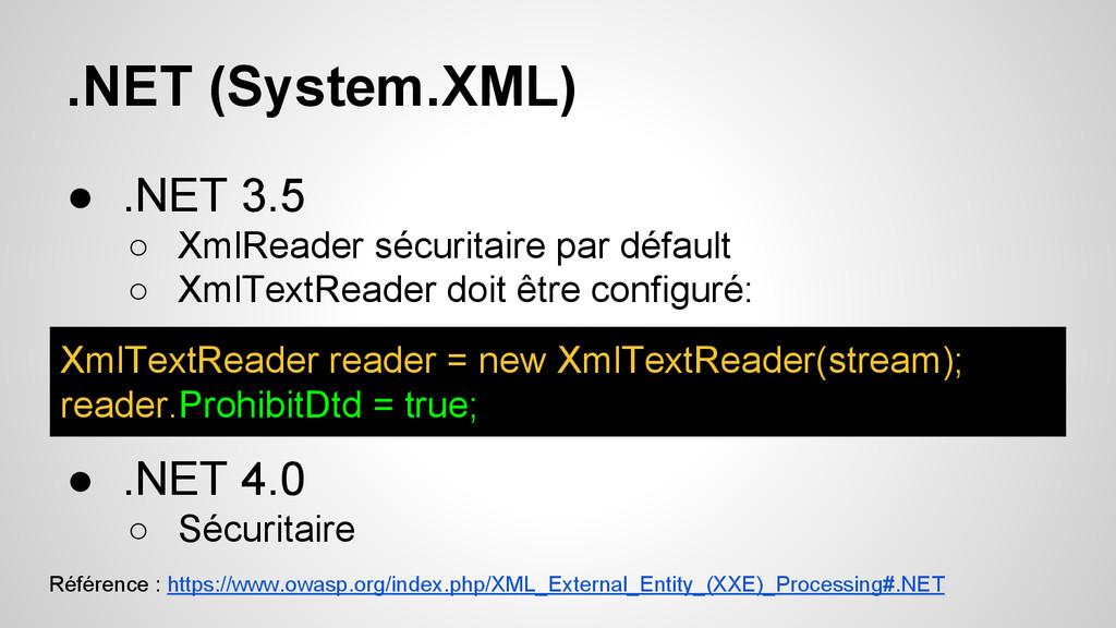 .NET (System.XML) ● .NET 3.5 ○ XmlReader sécuri...