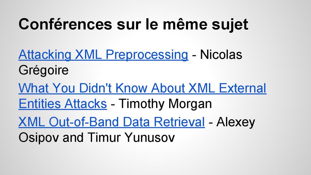 Conférences sur le même sujet Attacking XML Pre...
