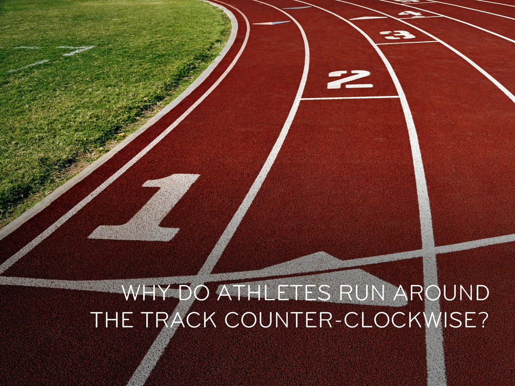 WHY DO ATHLETES RUN AROUND THE TRACK COUNTER-CL...