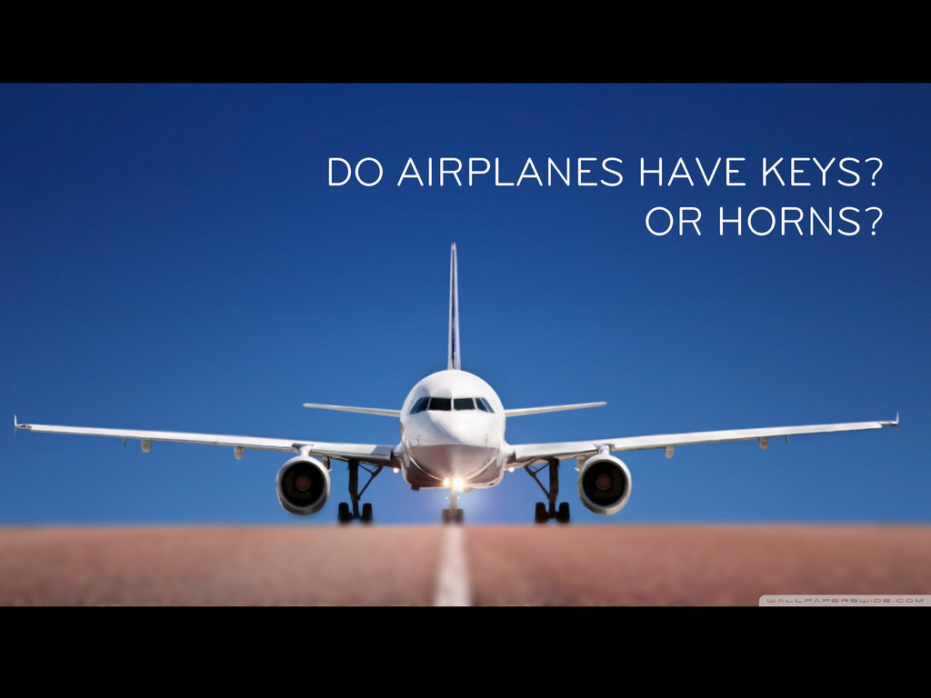 DO AIRPLANES HAVE KEYS? OR HORNS?