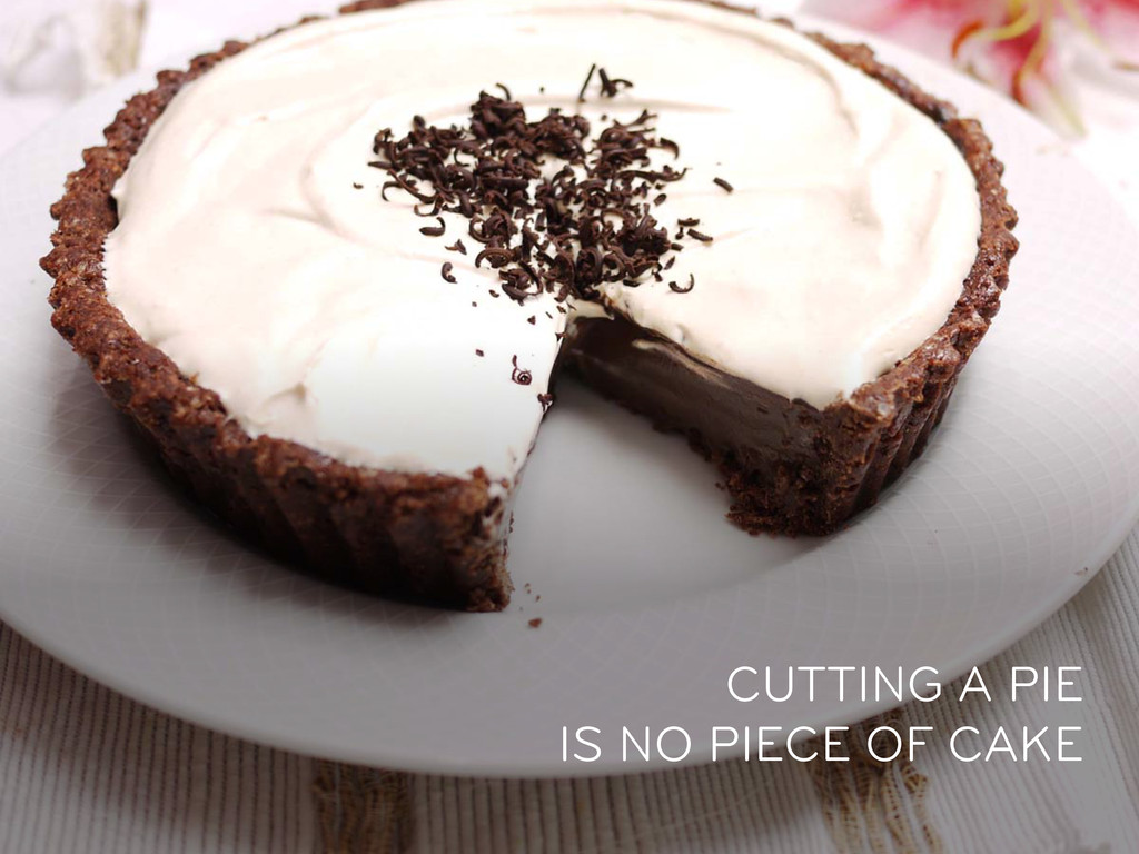 CUTTING A PIE IS NO PIECE OF CAKE
