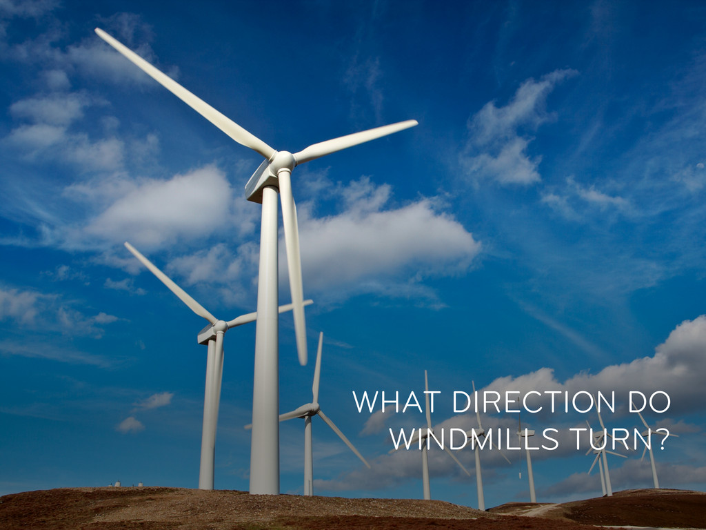 WHAT DIRECTION DO WINDMILLS TURN?