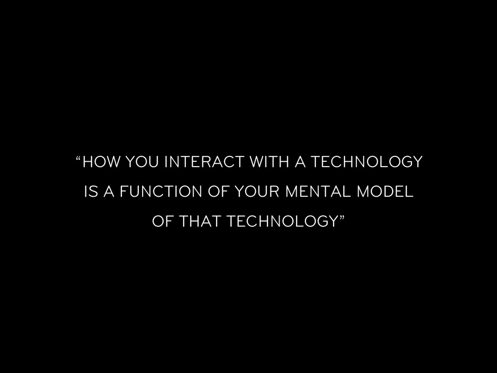 """""""HOW YOU INTERACT WITH A TECHNOLOGY IS A FUNCTI..."""
