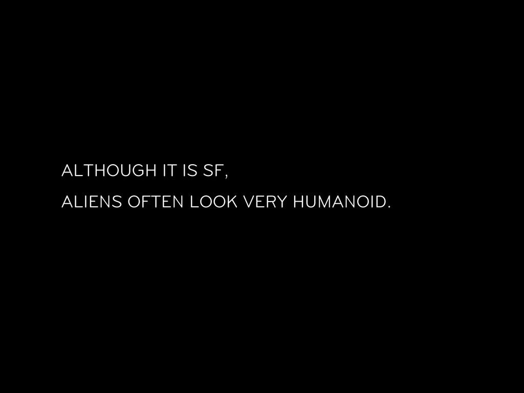 ALTHOUGH IT IS SF, ALIENS OFTEN LOOK VERY HUMAN...
