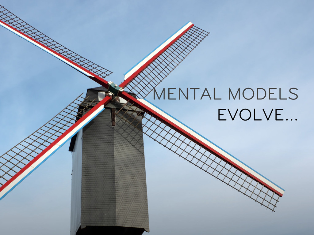 MENTAL MODELS EVOLVE…