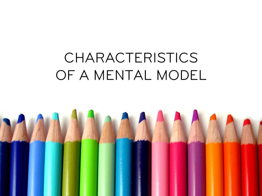CHARACTERISTICS OF A MENTAL MODEL