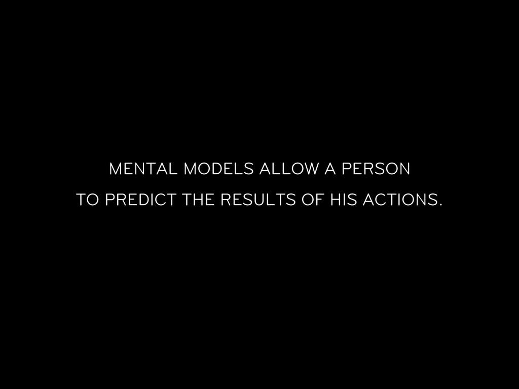 MENTAL MODELS ALLOW A PERSON TO PREDICT THE RES...