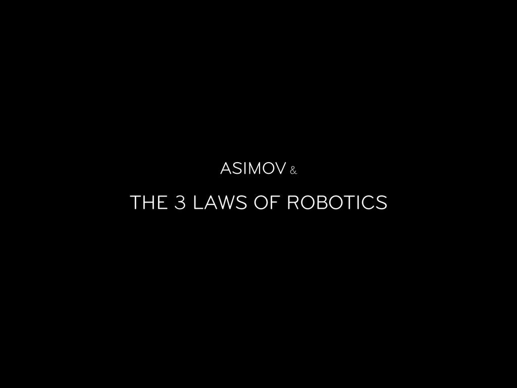 ASIMOV & THE 3 LAWS OF ROBOTICS