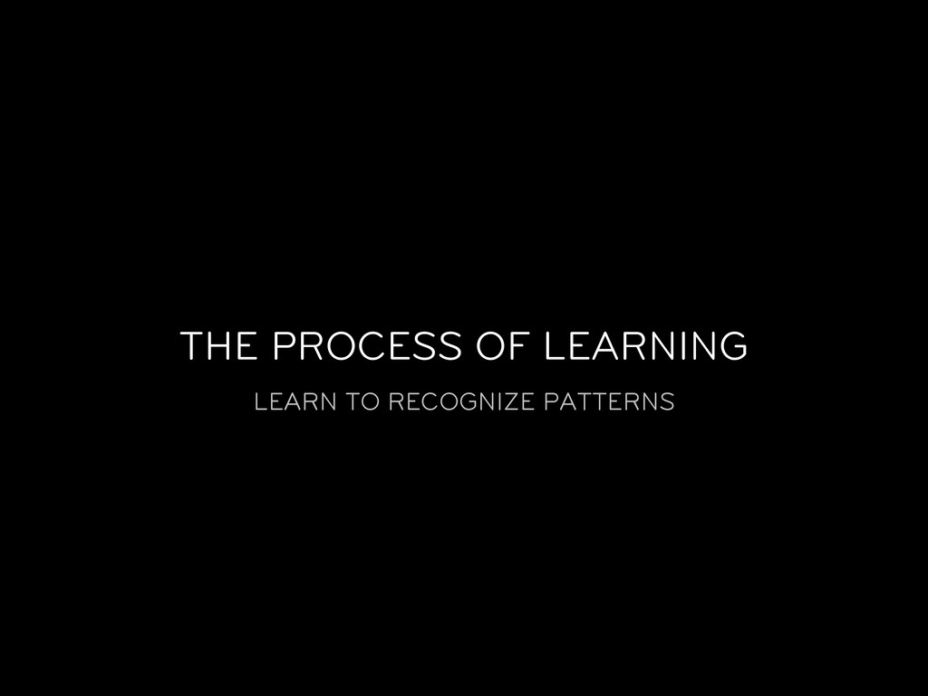 THE PROCESS OF LEARNING LEARN TO RECOGNIZE PATT...