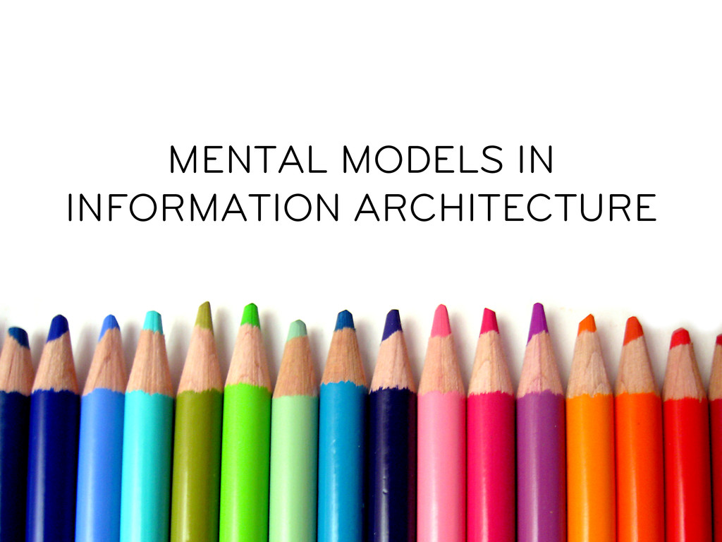 MENTAL MODELS IN INFORMATION ARCHITECTURE