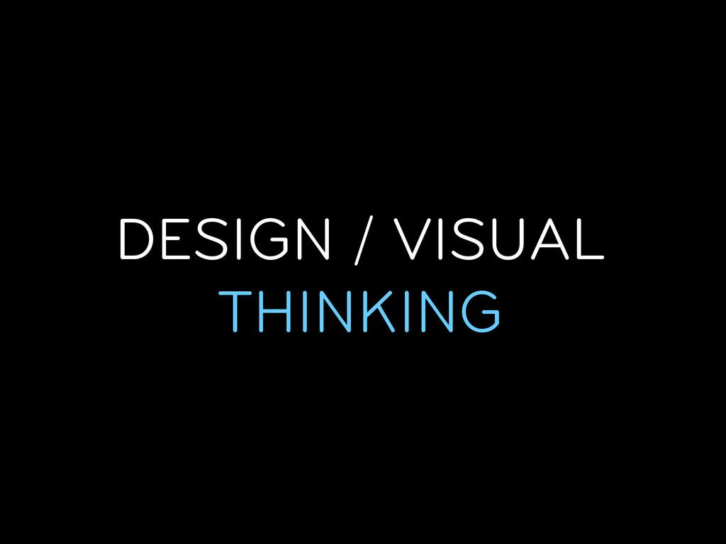 DESIGN / VISUAL THINKING
