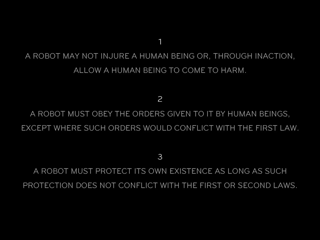 1 A ROBOT MAY NOT INJURE A HUMAN BEING OR, THRO...