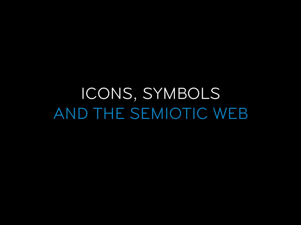 ICONS, SYMBOLS AND THE SEMIOTIC WEB