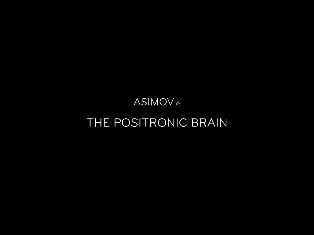 ASIMOV & THE POSITRONIC BRAIN