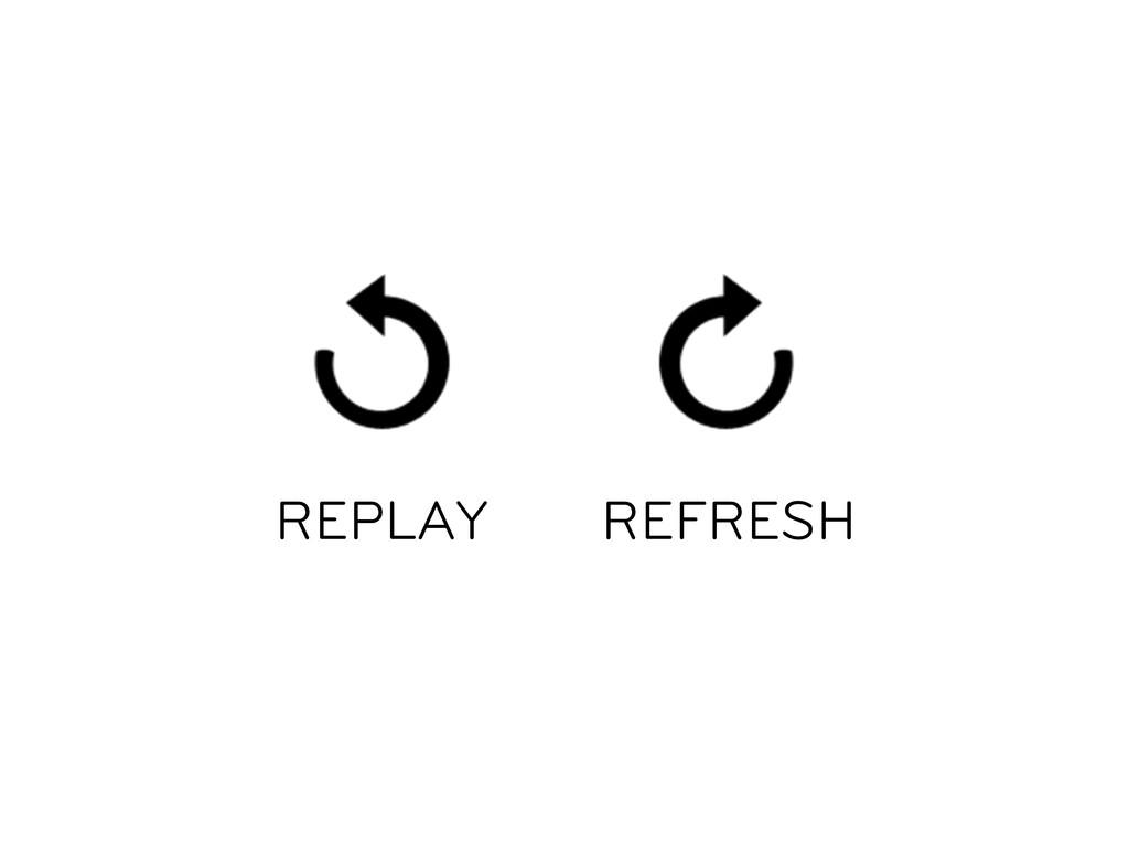 REFRESH  REPLAY