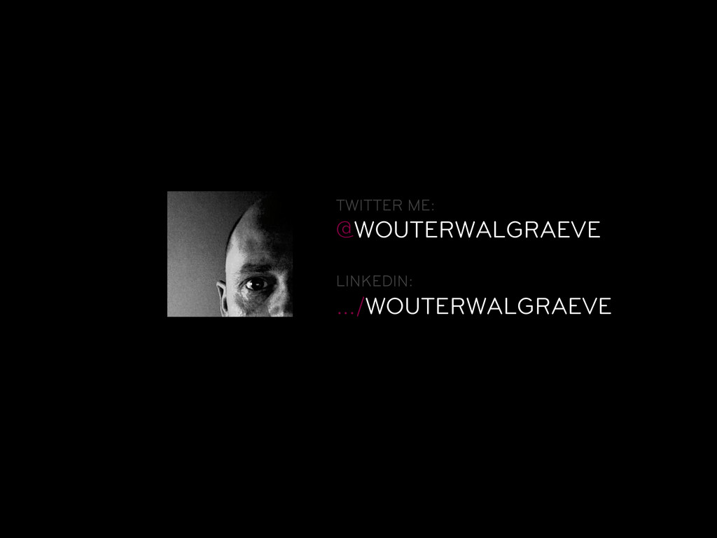 TWITTER ME: @WOUTERWALGRAEVE LINKEDIN: …/WOUTER...