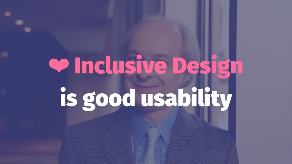 ❤ Inclusive Design is good usability