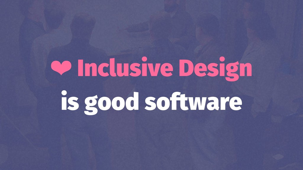 ❤ Inclusive Design is good software