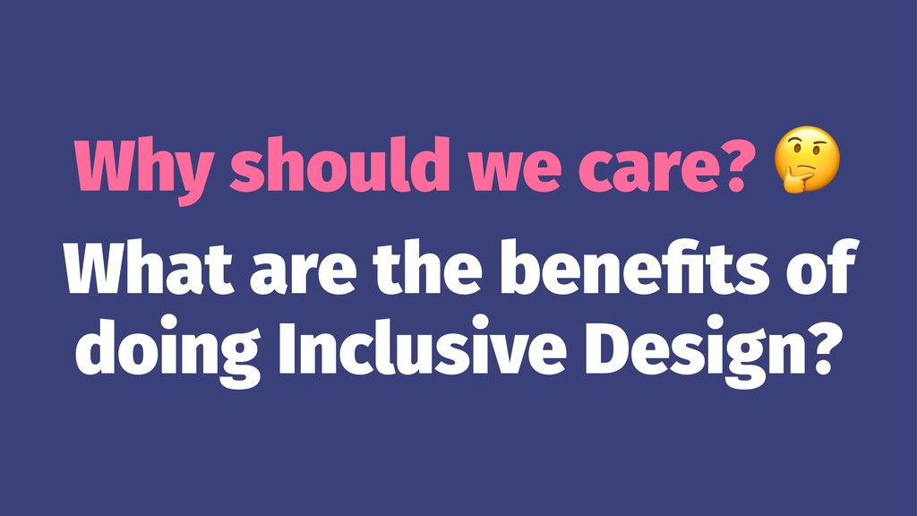 Why should we care? What are the benefits of doi...