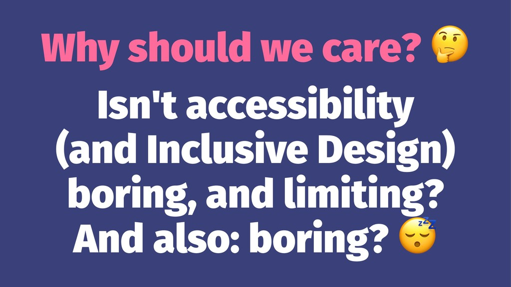Why should we care? Isn't accessibility (and In...