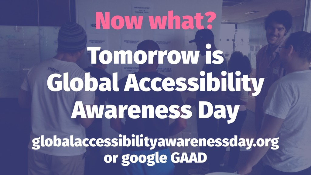 Now what? Tomorrow is Global Accessibility Awar...