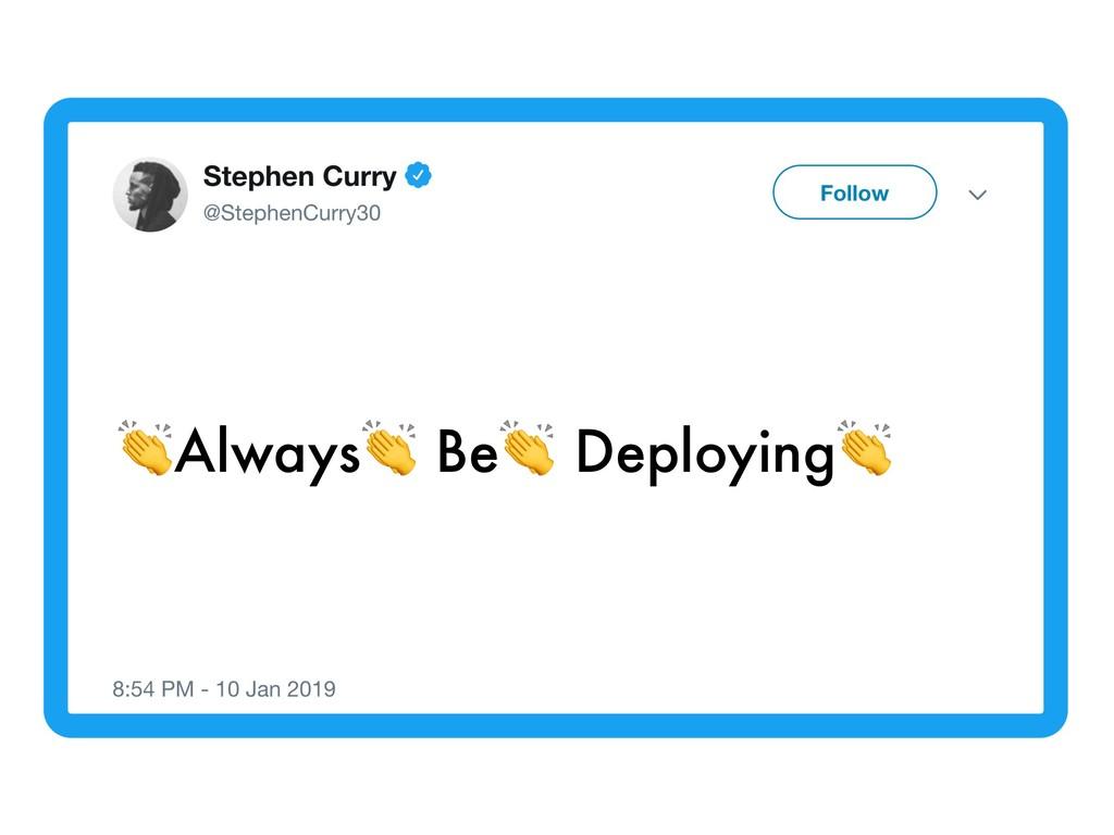 Always Be Deploying