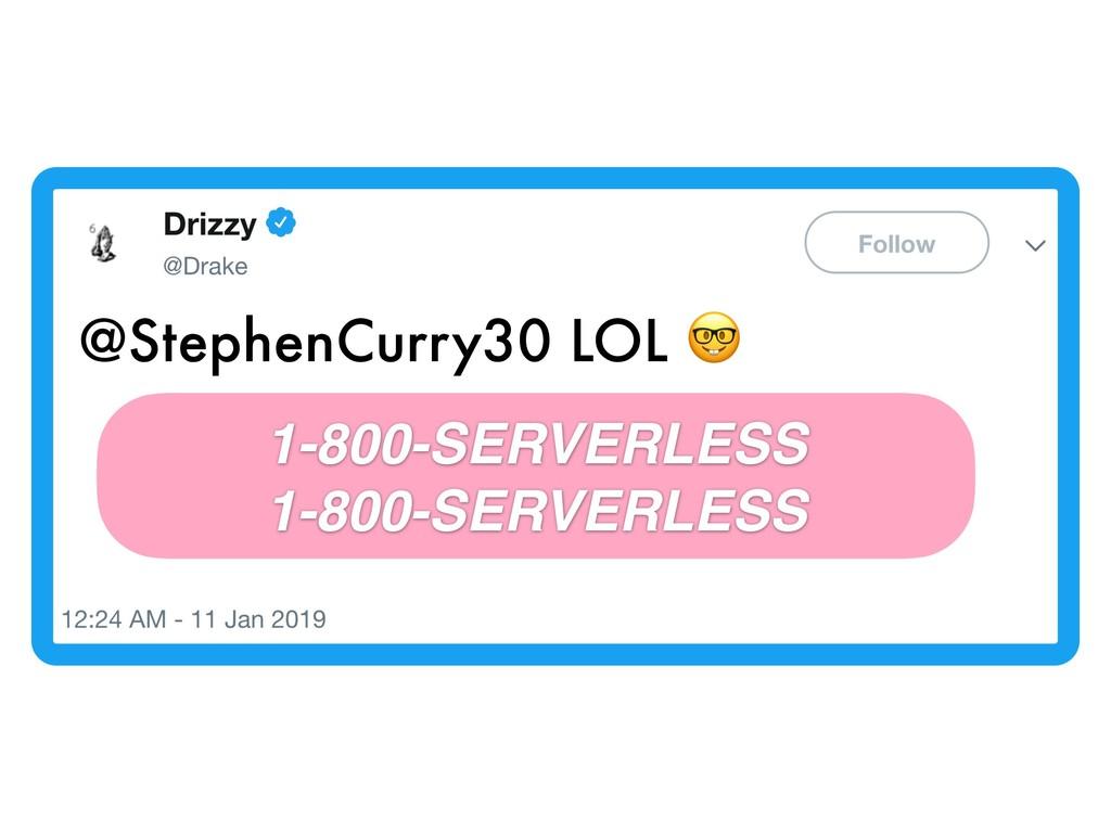 @StephenCurry30 LOL  1-800-SERVERLESS 1-800-SER...
