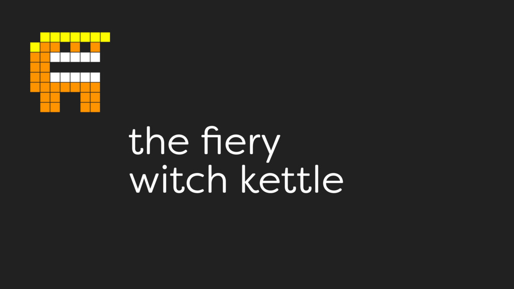 the fiery witch kettle