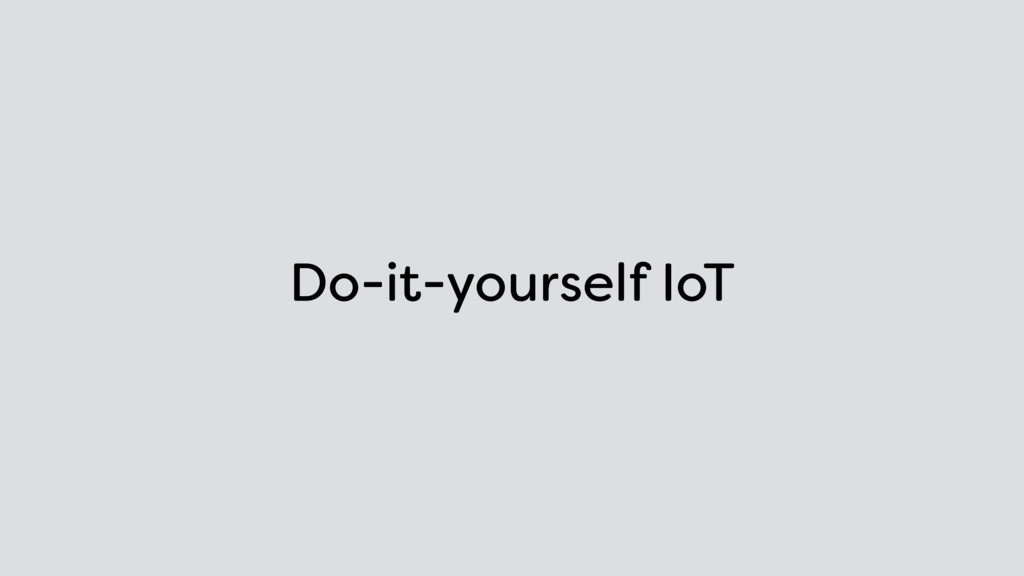 Do-it-yourself IoT