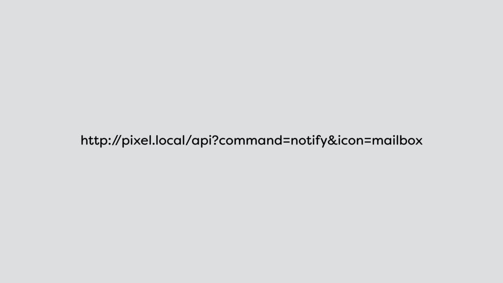 http:/ /pixel.local/api?command=notify&icon=mai...