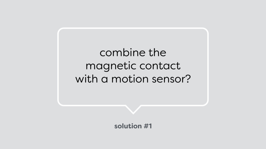 solution #1 combine the  magnetic contact  wi...