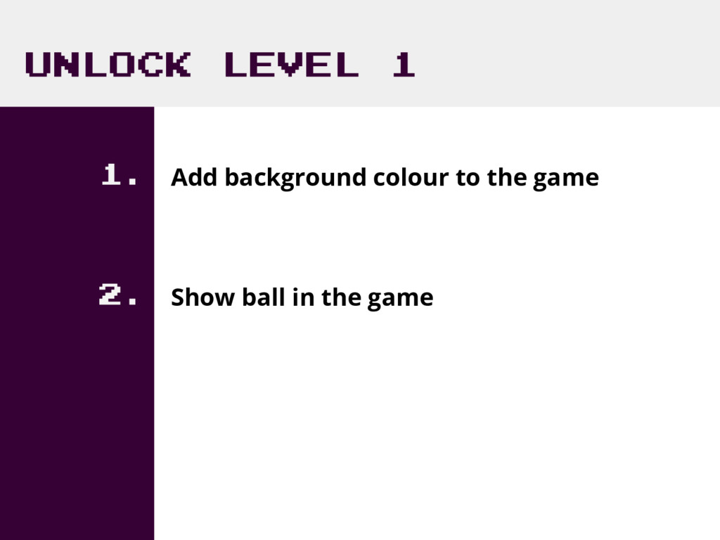 UNLOCK LEVEL 1 1. Add background colour to the ...
