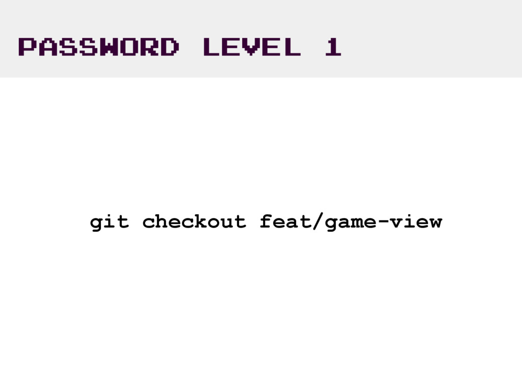PASSWORD LEVEL 1 git checkout feat/game-view
