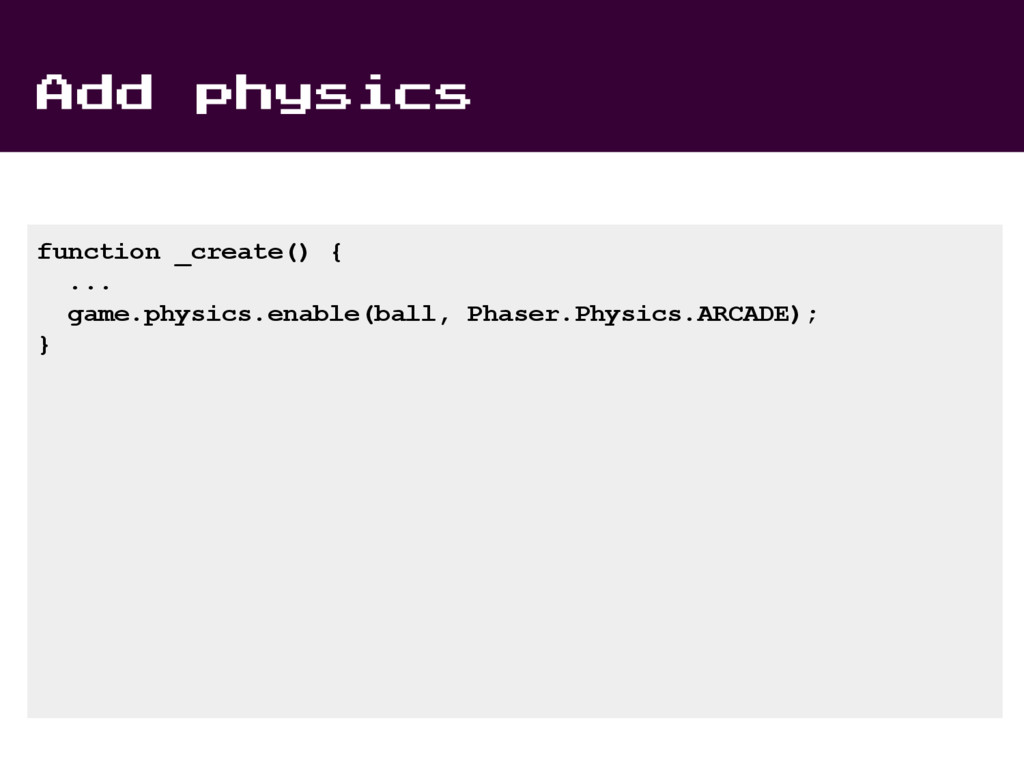 Add physics function _create() { ... game.physi...