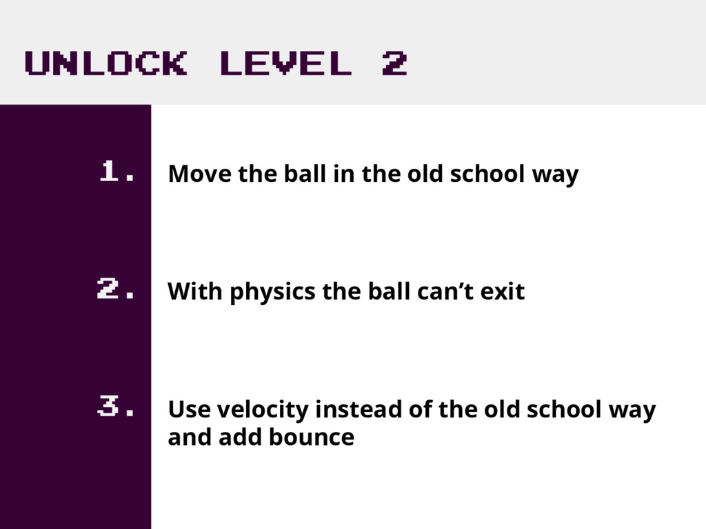 UNLOCK LEVEL 2 1. Move the ball in the old scho...