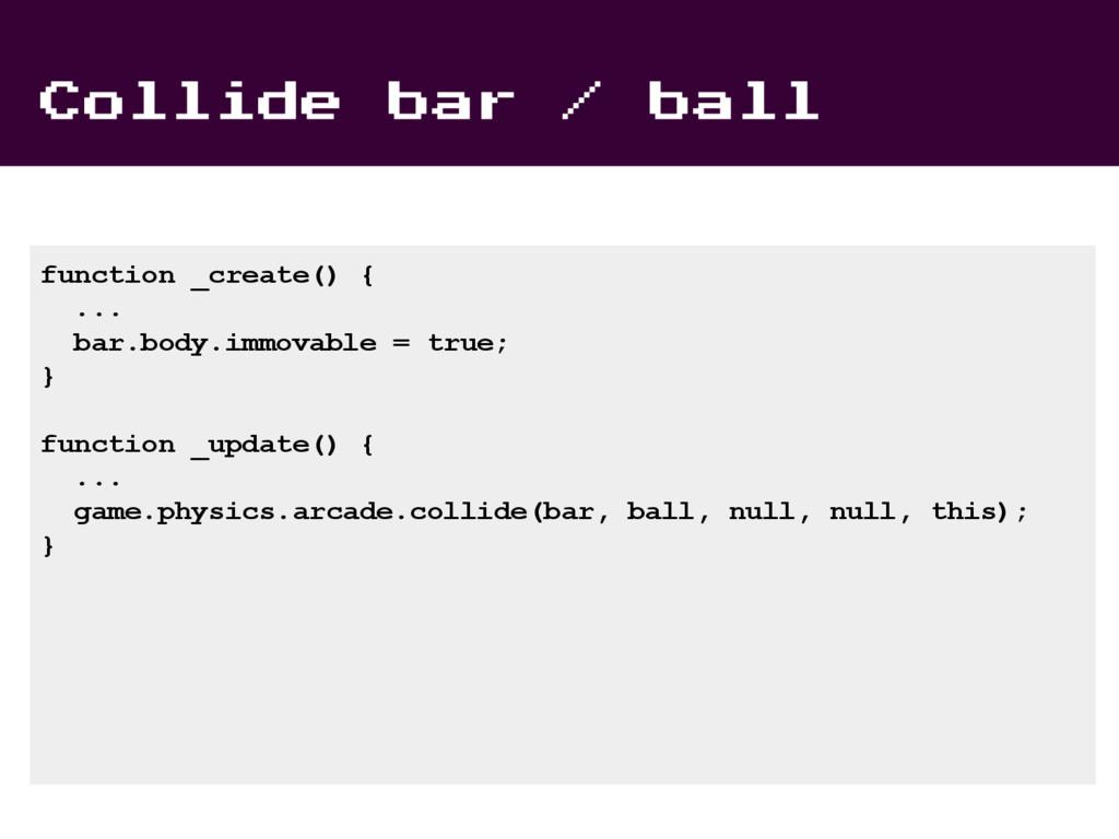Collide bar / ball function _create() { ... bar...