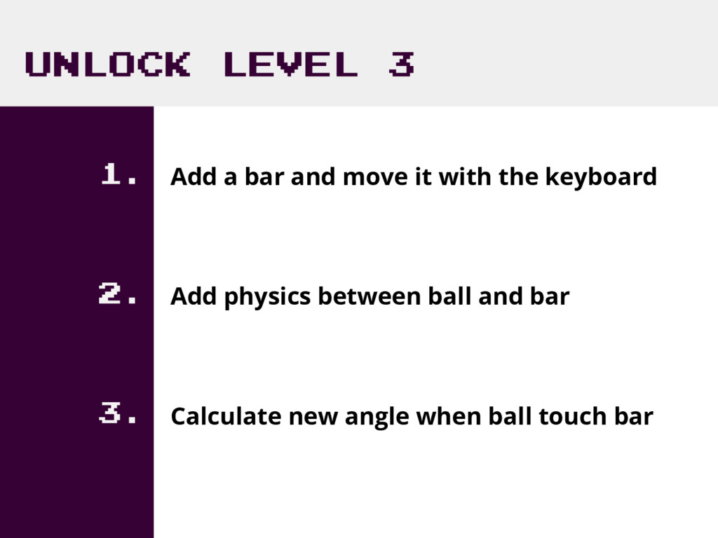 UNLOCK LEVEL 3 1. Add a bar and move it with th...