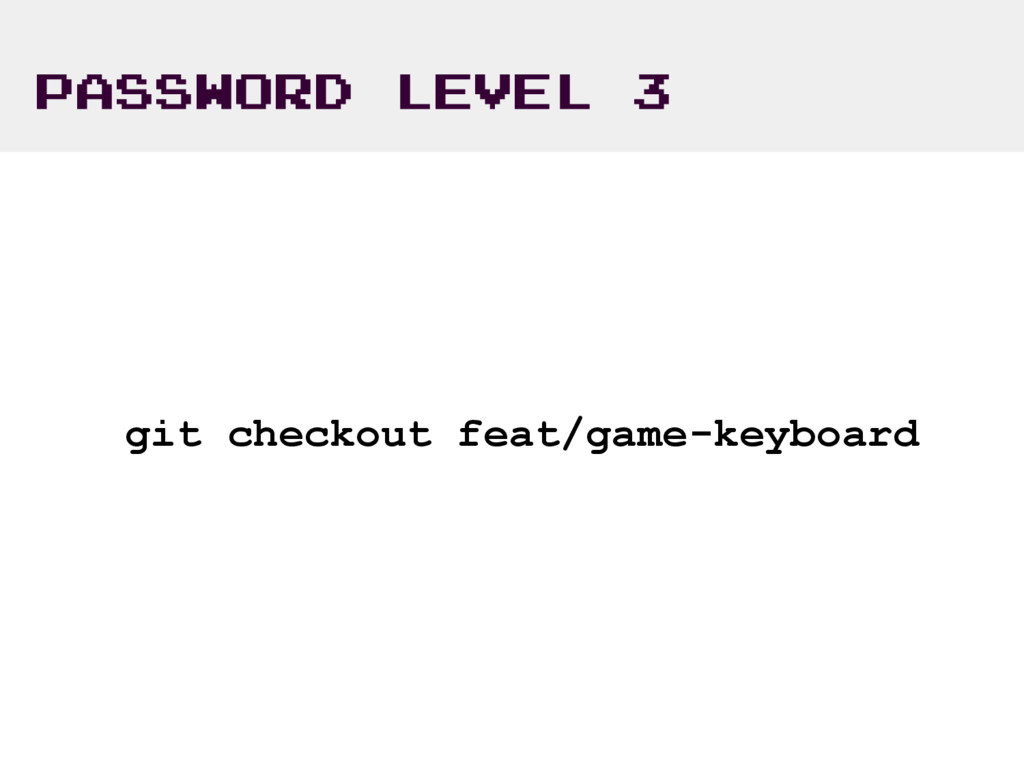 PASSWORD LEVEL 3 git checkout feat/game-keyboard