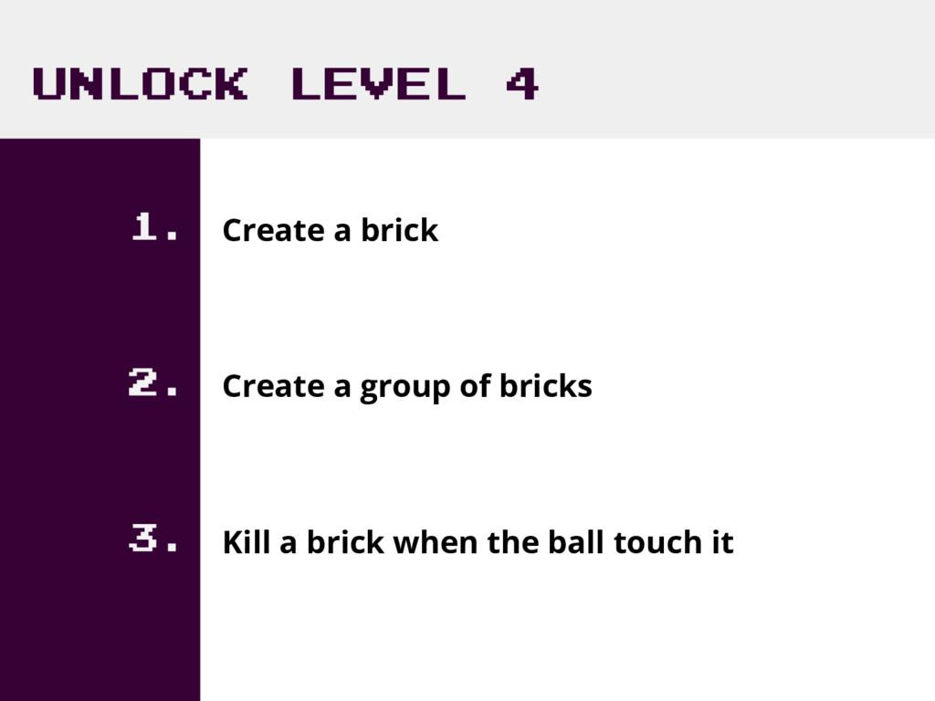 UNLOCK LEVEL 4 1. Create a brick 2. Create a gr...