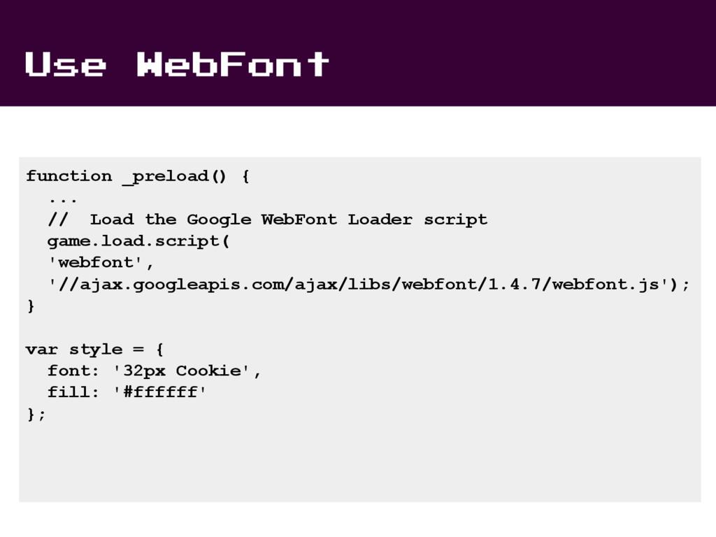 Use WebFont function _preload() { ... // Load t...
