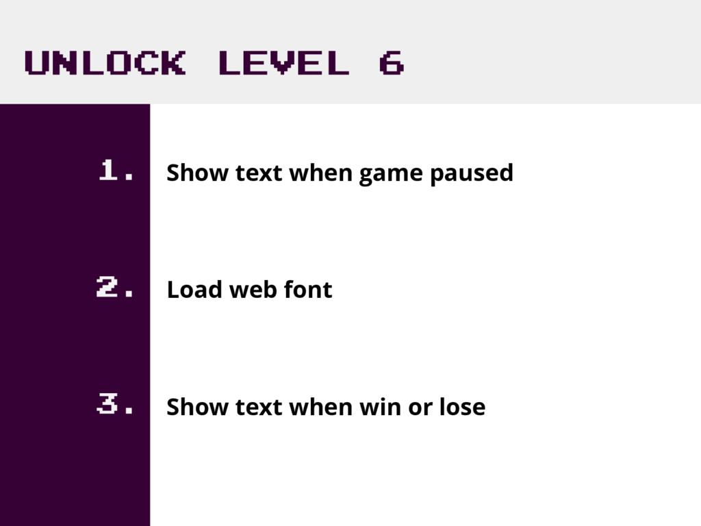 UNLOCK LEVEL 6 1. Show text when game paused 2....