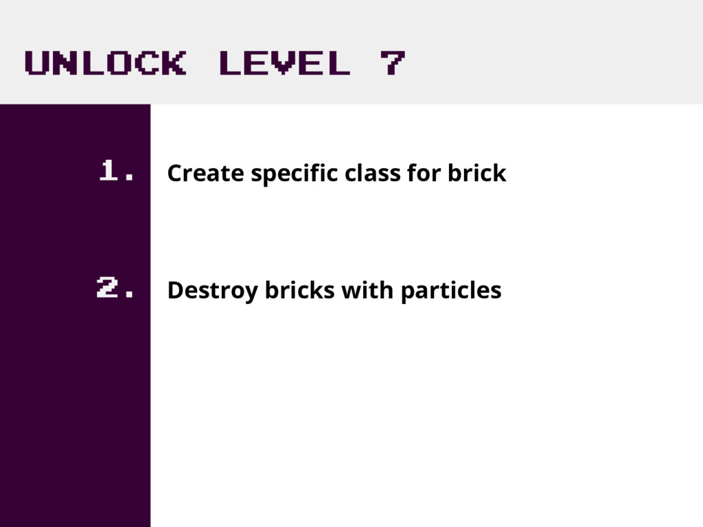 UNLOCK LEVEL 7 1. Create specific class for bri...