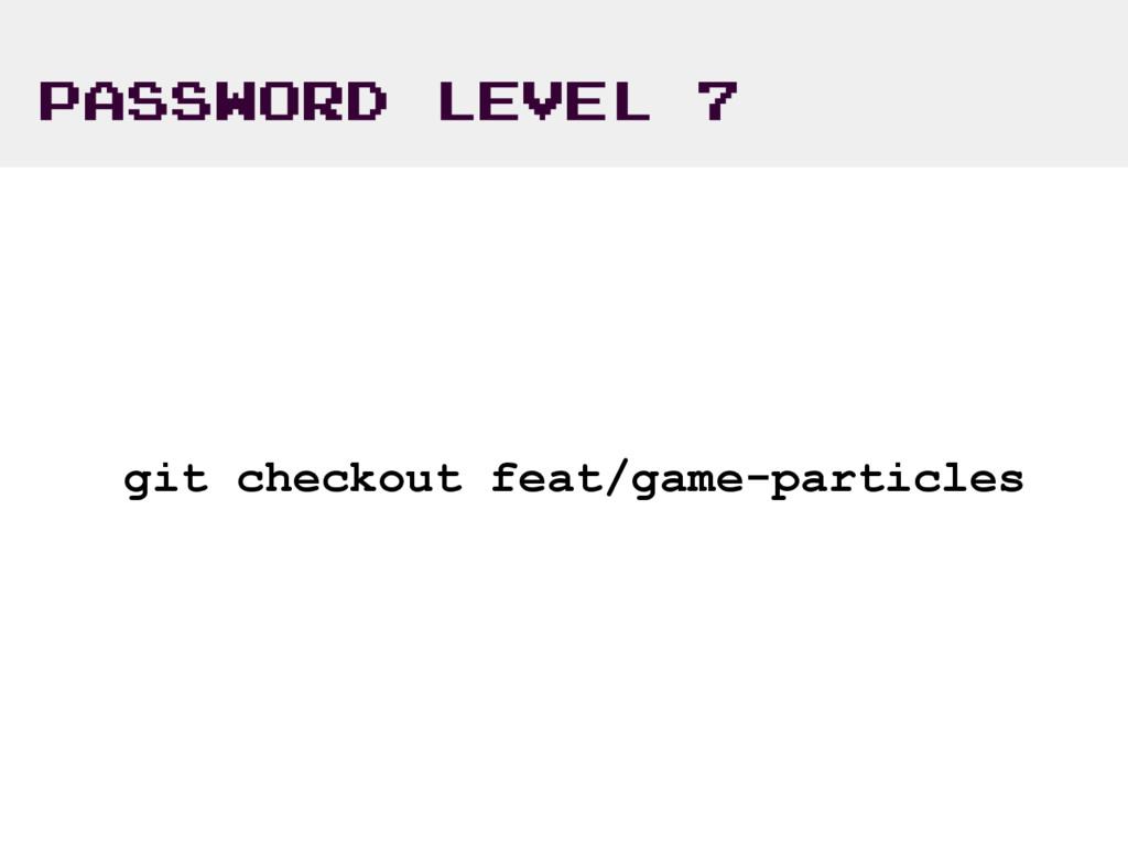 PASSWORD LEVEL 7 git checkout feat/game-particl...